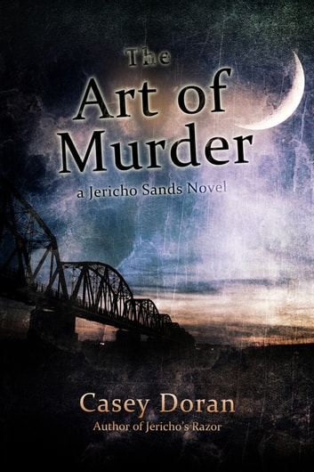 The Art of Murder - Jericho Sands Book 2 ebook by Casey Doran