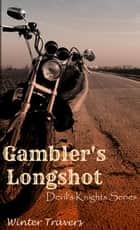 Gambler's Longshot - Devil's Knights, #5 ebook by Winter Travers