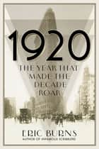 1920: The Year that Made the Decade Roar ebook by Eric Burns