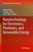 Nanotechnology for Electronics, Photonics, and Renewable Energy ebook by Anatoli Korkin,Predrag S. Krstić,Jack C. Wells