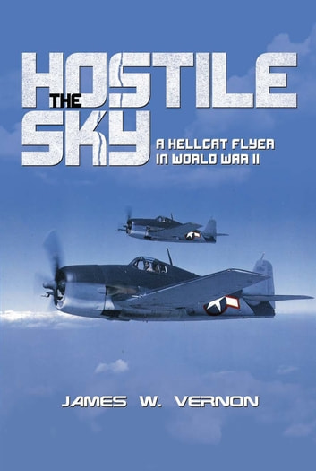 The Hostile Sky - A Hellcat Flyer in World War II ebook by James Vernon