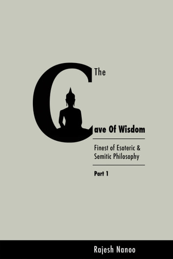 The Cave Of Wisdom (Part One) ebook by Rajesh Nanoo