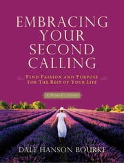 Embracing Your Second Calling - Find Passion and Purpose for the Rest of Your Life ebook by Dale Hanson Bourke