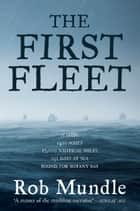 The First Fleet ebook by Rob Mundle