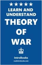 Learn and Understand Theory of War ebook by IntroBooks