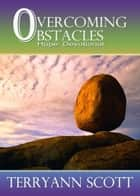Overcoming Obstacles: Hope Devotional ebook by Terryann Scott