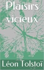 Plaisirs vicieux ebook by léon Tolstoi
