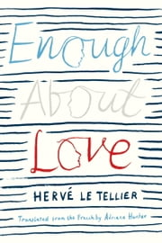 Enough About Love ebook by Hervé Le Tellier