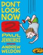 Don't Look Now Book 2: A Magician Never Tells and Elephant Bones eBook by Paul Jennings, Andrew Weldon