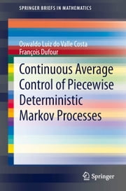 Continuous Average Control of Piecewise Deterministic Markov Processes ebook by Oswaldo Luiz do Valle Costa,Francois Dufour
