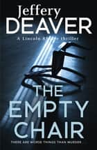 The Empty Chair - Lincoln Rhyme Book 3 ebook by Jeffery Deaver
