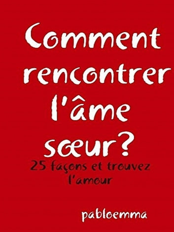 Comment rencontrer l'âme sœur? ebook by pabloemma