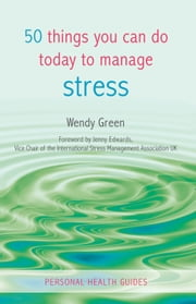50 Things You Can Do Today to Manage Stress ebook by Wendy Green,Jenny Edwards