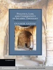 Politics, Law, and Community in Islamic Thought - The Taymiyyan Moment ebook by Professor Ovamir Anjum