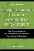 Service-Learning Through Community Engagement ebook by Lori Gardinier, PhD, MSW
