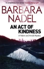 An Act of Kindness - A Hakim and Arnold Mystery ebook by Barbara Nadel