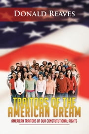 Traitors of the American Dream - American Traitors of Our Constututional Rights ebook by Donald Reaves