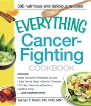 The Everything Cancer-Fighting Cookbook ebook by Katzin, Carolyn F.