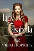 Lady Isabella - Ladies of Disgrace ebook by Vicki Hopkins