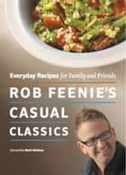 Rob Feenie's Casual Classics ebook by Rob Feenie,Mark McEwan