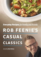 Rob Feenie's Casual Classics - Everyday Recipes for Family and Friends ebook by Rob Feenie