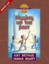 Digging Up the Past - Genesis, Chapters 3-11 ebook by Kay Arthur,Janna Arndt