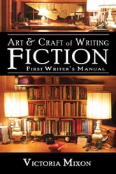 Art & Craft of Writing Fiction: First Writer's Manual ebook by Victoria Mixon
