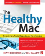 The Healthy Mac: Preventive Care, Practical Diagnostics, and Proven Remedies ebook by Heather Morris,Joli Ballew