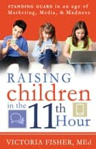 Raising Children in the 11th Hour ebook by Victoria Fisher