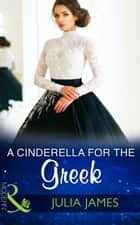 A Cinderella For The Greek (Mills & Boon Modern) ebook by Julia James