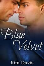 Blue Velvet ebook by Kim Davis