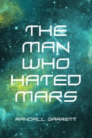 The Man Who Hated Mars ebook by Randall Garrett