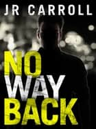 No Way Back eBook by JR Carroll