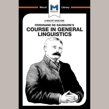 The Macat Analysis of Ferdinand De Saussure's Course in General Linguistics audiobook by Laura E. B. Key