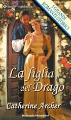 La figlia del drago ebook by Catherine Archer