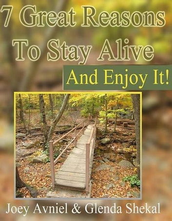 7 Great Reasons To Stay Alive And Enjoy It eBook by Glenda Shenkal