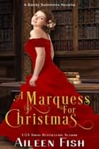 A Marquess for Christmas ebook door Aileen Fish