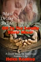 Mail Order Bride: Off To The Scruffy Silver Miner (A Clean Western Historical Romance) ebook by Helen Keating