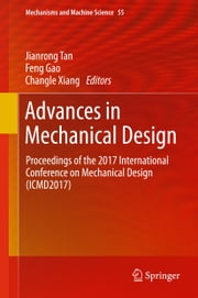 Advances in Mechanical Design - Proceedings of the 2017 International Conference on Mechanical Design (ICMD2017) ebook by Feng Gao, Changle Xiang, Jianrong Tan