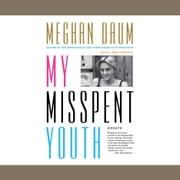 My Misspent Youth - Essays audiobook by Meghan Daum