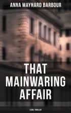 That Mainwaring Affair (Legal Thriller) - A Legal Mystery ebook by Anna Maynard Barbour