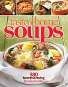Taste of Home Soups - 380 Heartwarming Family Favorites ebook by Taste Of Home