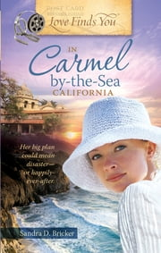Love Finds You in Carmel By-the-Sea, California ebook by Sandra D. Bricker
