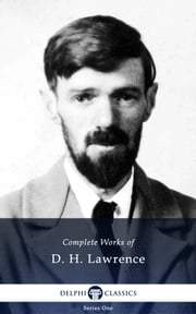 Complete Works of D. H. Lawrence (Delphi Classics) ebook by D. H. Lawrence, Delphi Classics