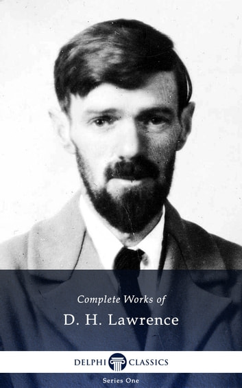 Complete Works of D. H. Lawrence (Delphi Classics) ebook by D. H. Lawrence,Delphi Classics