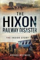 The Hixon Railway Disaster - The Inside Story ebook by Richard Westwood