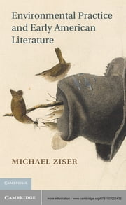 Environmental Practice and Early American Literature ebook by Michael Ziser