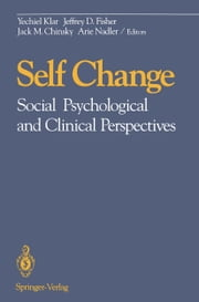Self Change - Social Psychological and Clinical Perspectives ebook by Yechiel Klar,Jeffrey D. Fisher,Jack M. Chinsky,Arie Nadler