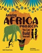 Amazing Africa Projects - You Can Build Yourself eBook by Carla Mooney, Megan Sterns
