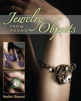 Jewelry from Found Objects ebook by Heather Skowood
